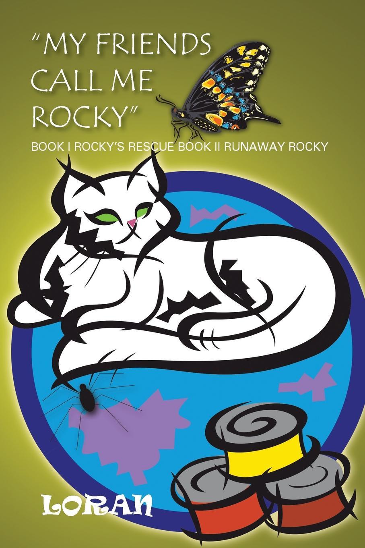 Loran My Friends Call Me Rocky. Book I Rockys Rescue II Runaway Rocky