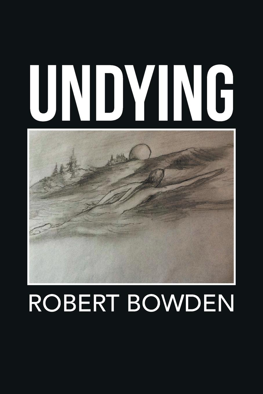 цена Robert Bowden Undying онлайн в 2017 году