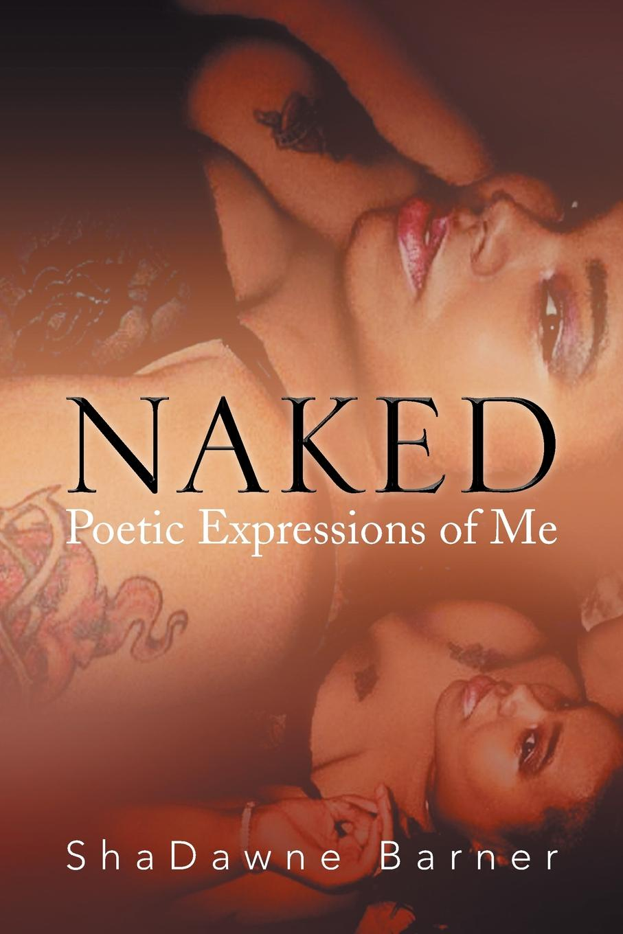 Shadawne Barner Naked. Poetic Expressions of Me