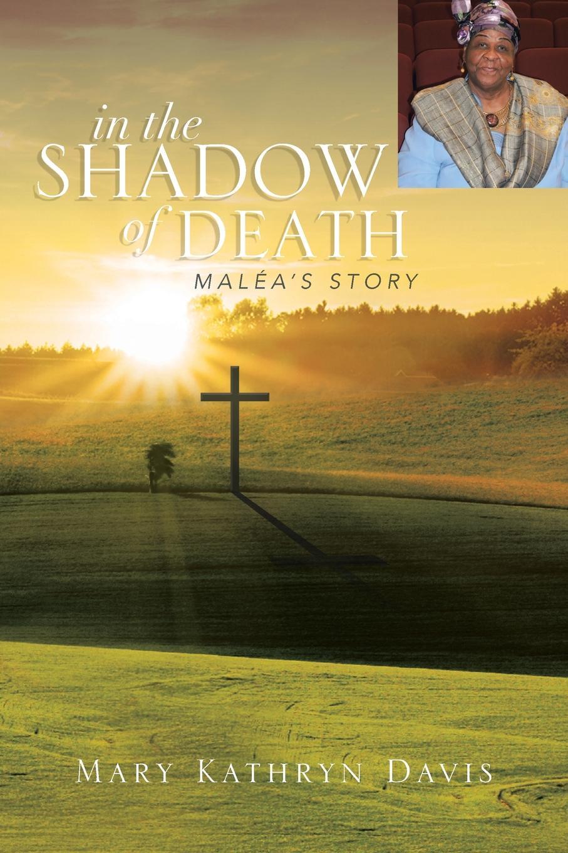 Mary Kathryn Davis In the Shadow of Death. Malea's Story kathryn ross the millionaire s agenda