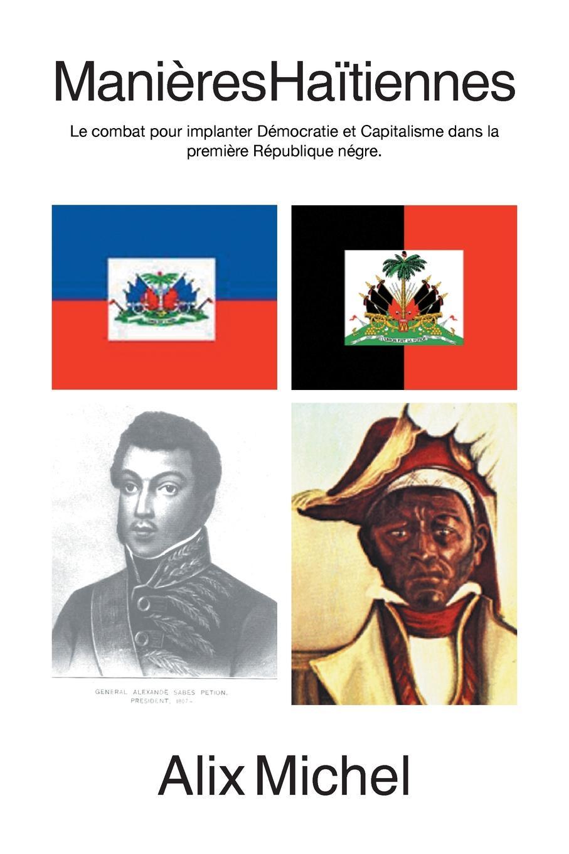 Alix Michel Manieres Haitiennes. Le Combat Pour Implanter Democratie Et Capitalisme Dans La Premiere Republique Negre. la premiere enquete
