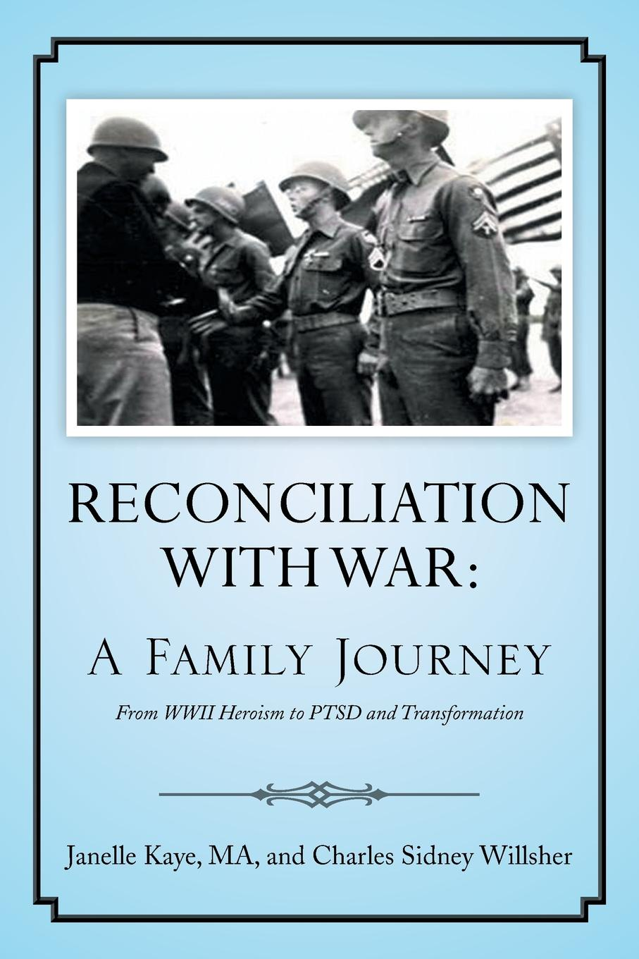 Janelle Kaye, Ma Janelle Kaye, Charles Sidney Willsher Reconciliation with War. A Family Journey glynna kaye high country holiday