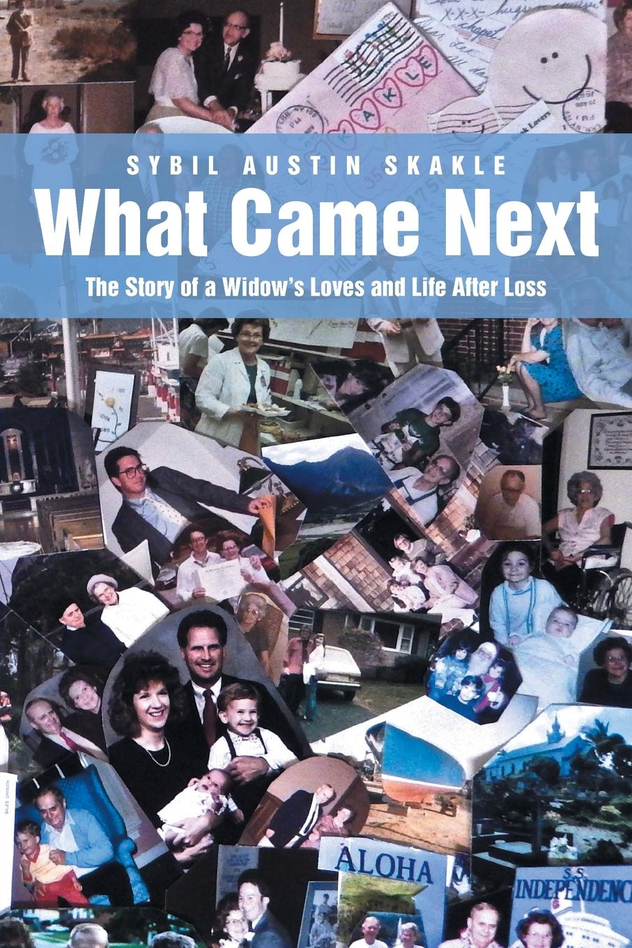 Sybil Austin Skakle What Came Next. The Story of a Widow's Loves and Life After Loss