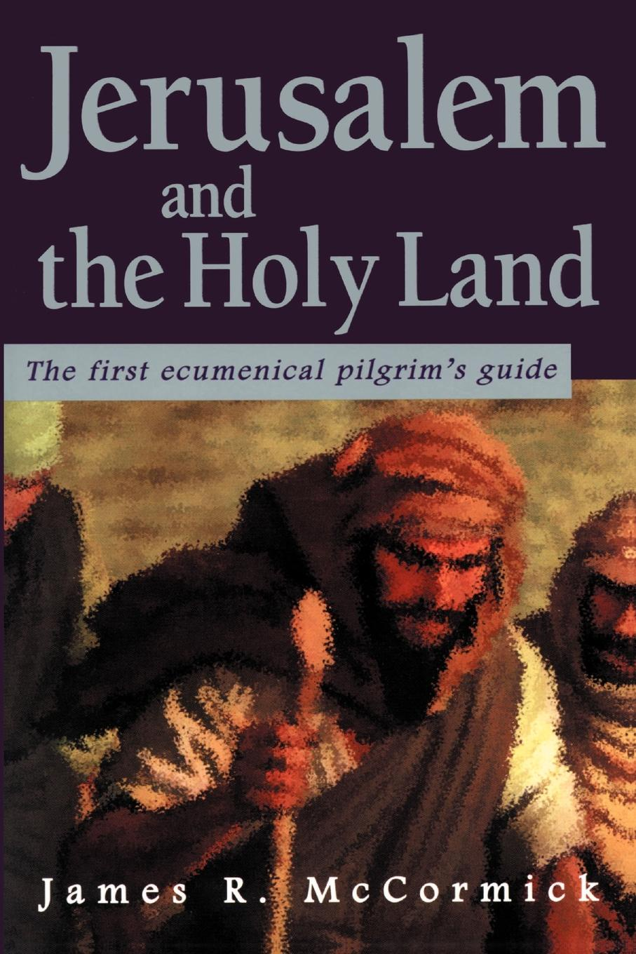 James R. McCormick Jerusalem and the Holy Land. The First Ecumenical Pilgrim's Guide james r mccormick jerusalem and the holy land the first ecumenical pilgrim s guide