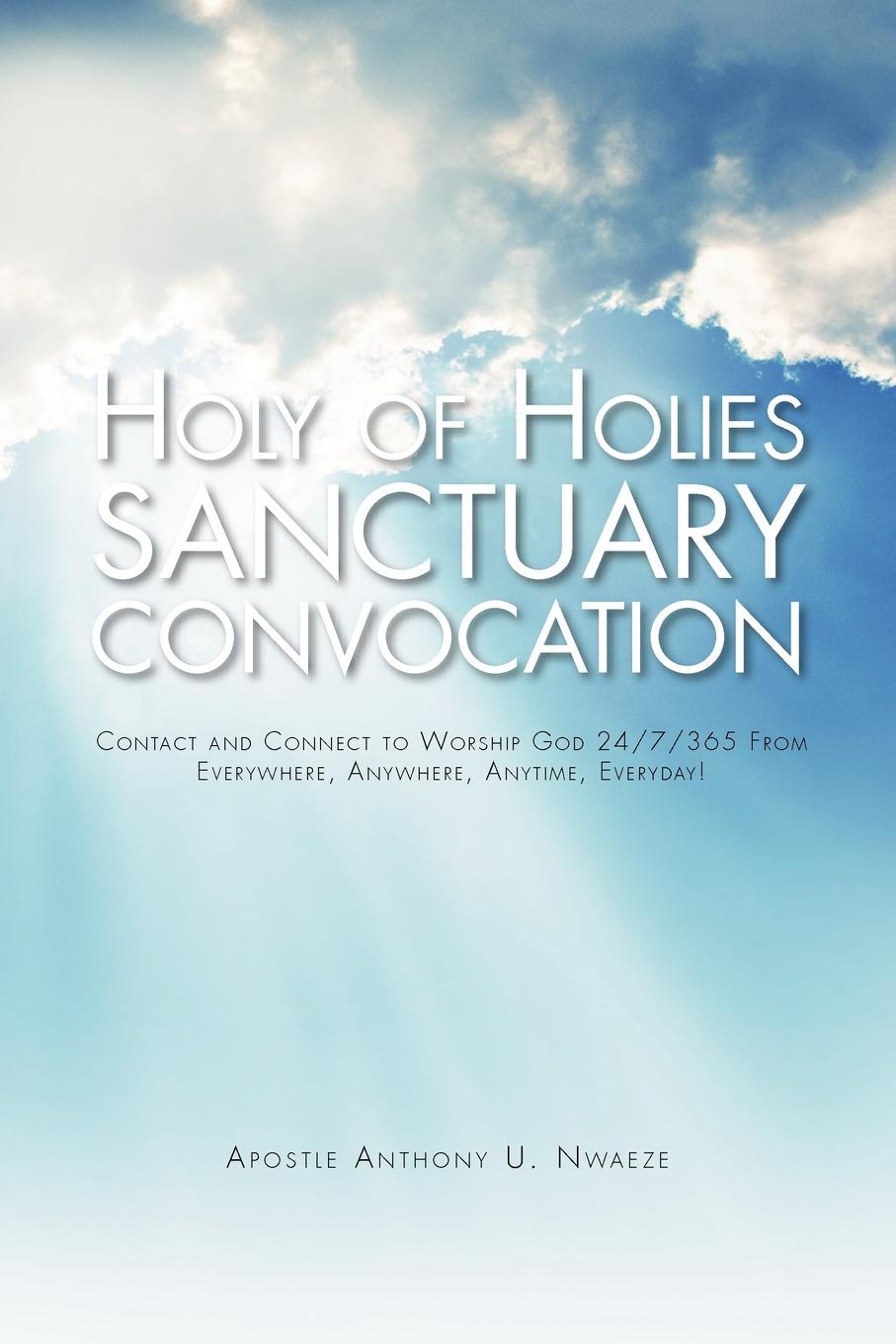 Apostle Anthony U. Nwaeze Holy of Holies Sanctuary Convocation. Contact and Connect to Worship God 24/7/365 From Everywhere, Anywhere, Anytime, Everyday! витамины 365 everyday value