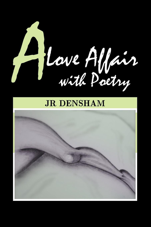 JR Densham A Love Affair with Poetry
