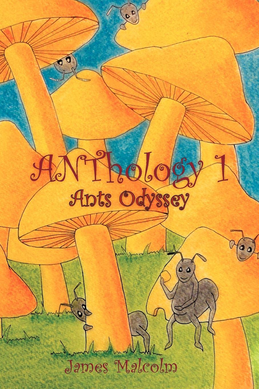 цена James Malcolm ANThology 1. Ants Odyssey: Ants Odyssey онлайн в 2017 году