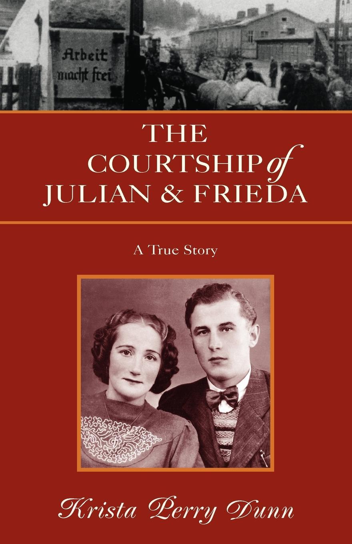 Фото - Krista Perry Dunn The Courtship of Julian and Frieda julian roderick felix jones and the dawn of the brethren