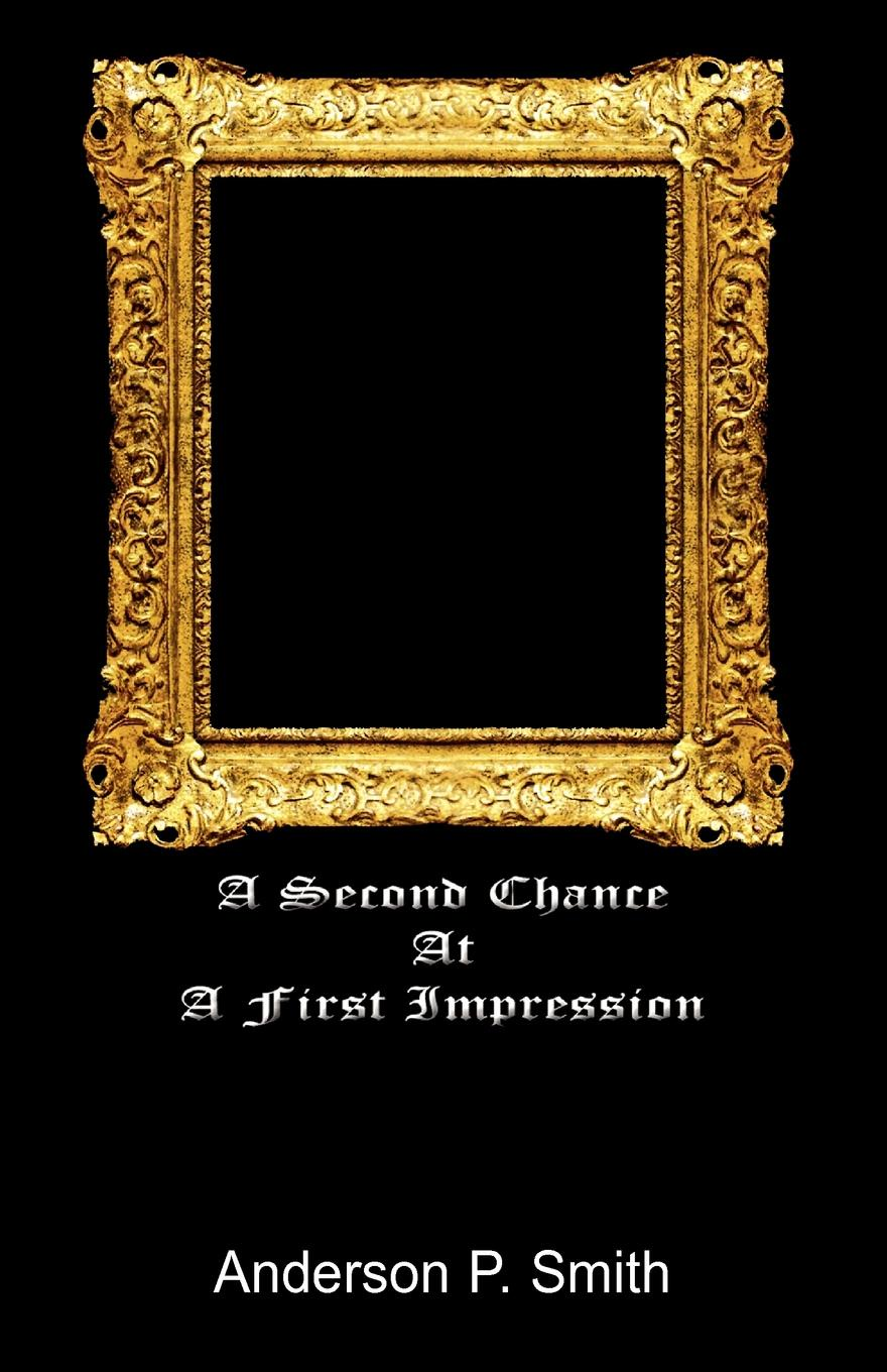 Anderson Smith, Example Joint Author A Second Chance at a First Impression no second chance