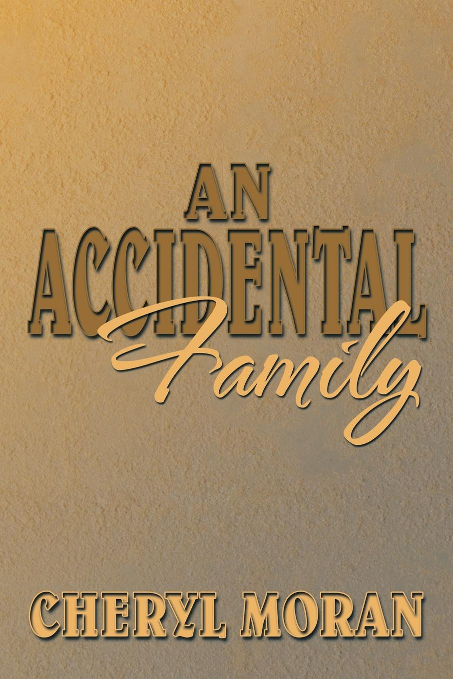Cheryl Moran An Accidental Family loree lough an accidental hero