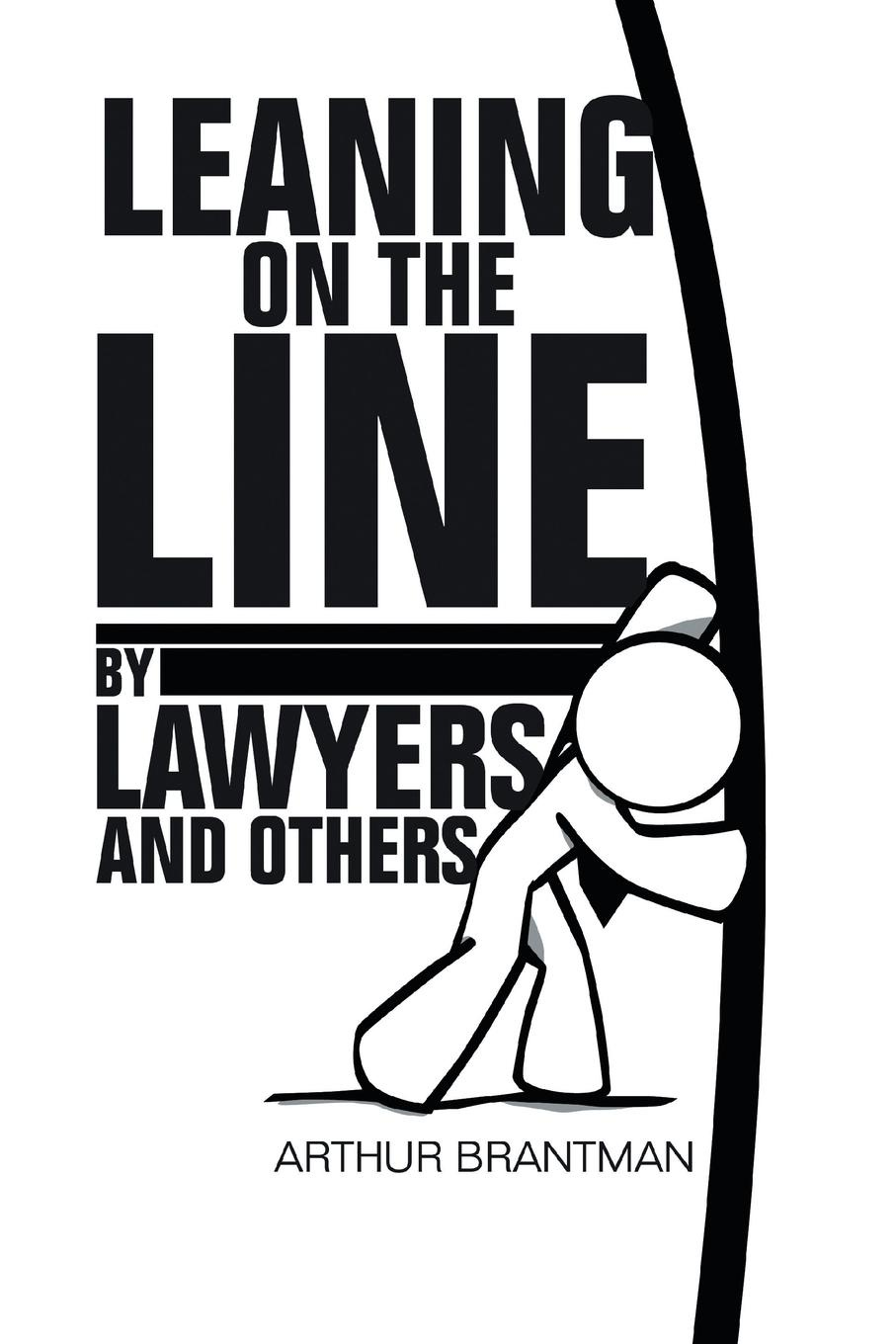 Arthur Brantman Leaning on the Line by Lawyers and Others