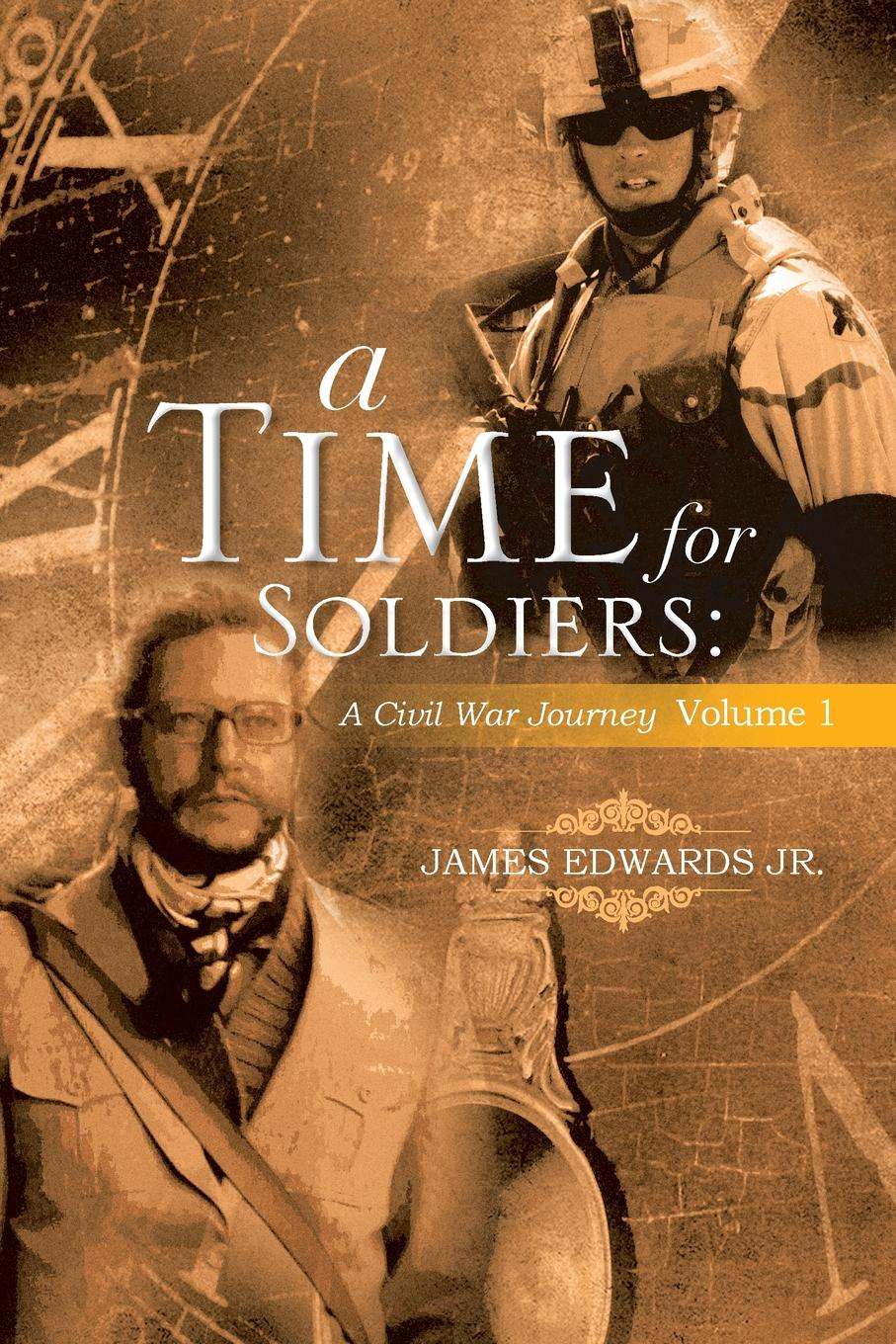 James Edwards Jr A Time for Soldiers. A Civil War Journey Volume 1 gone for soldiers