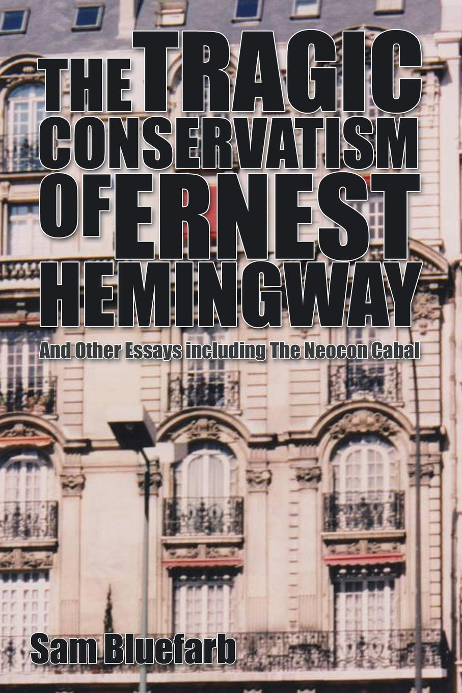 Sam Bluefarb The Tragic Conservatism of Ernest Hemingway. And Other Essays hemingway ernest men without woman hemingway мужчины без женщин