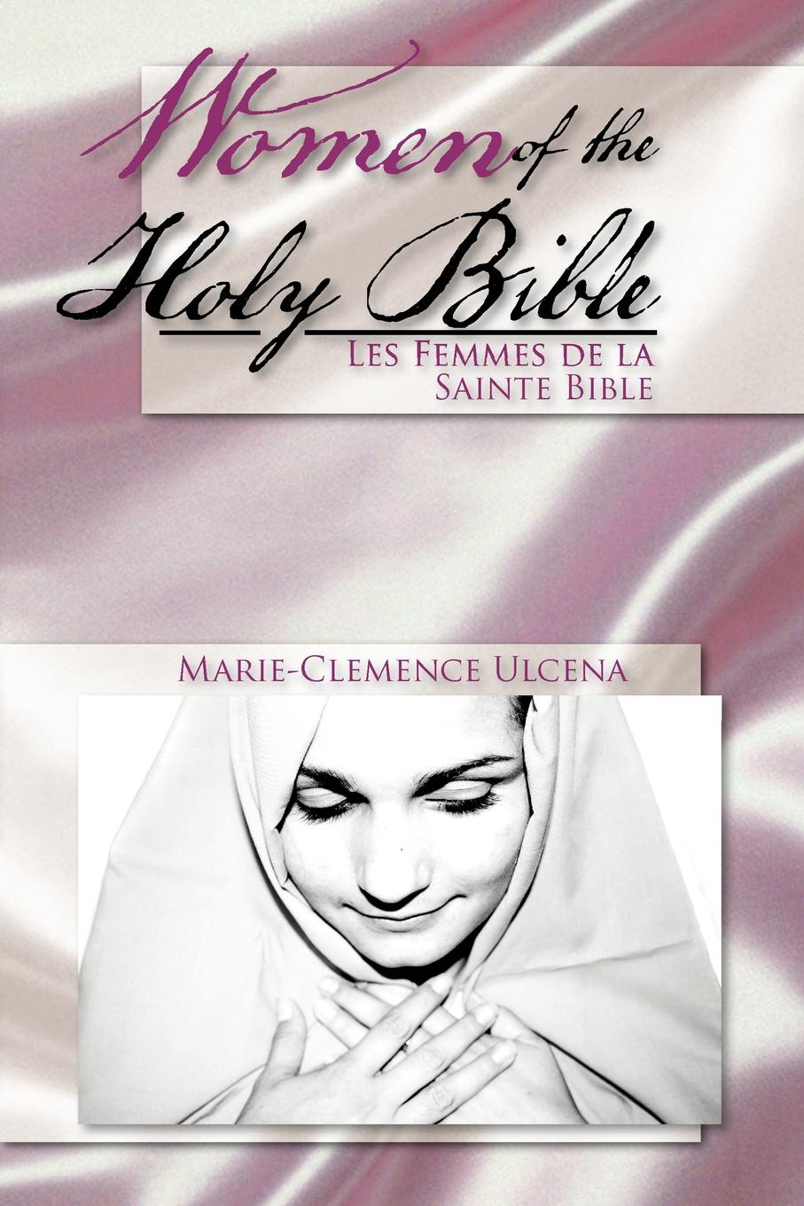 Marie-Clemence Ulcena Women of the Holy Bible. Les Femmes de la Sainte Bible баффи санти мари buffy sainte marie many a mile