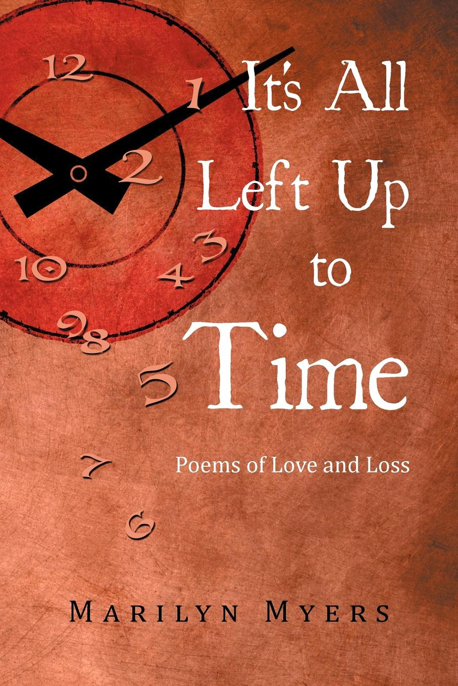 Marilyn Myers It's All Left Up to Time. Poems of Love and Loss pockell l ed the 100 best love poems of all time