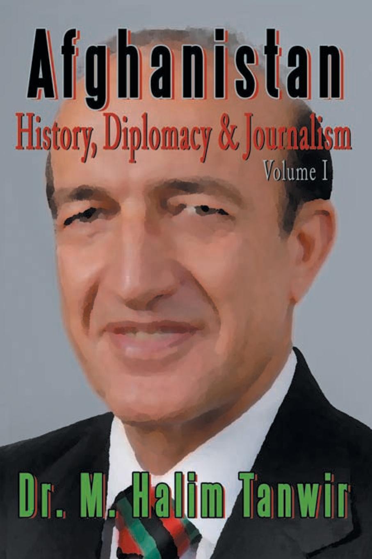 купить Dr. M. Halim Tanwir AFGHANISTAN. History, Diplomacy and Journalism Volume 1: History, Diplomacy and Journalism по цене 1614 рублей