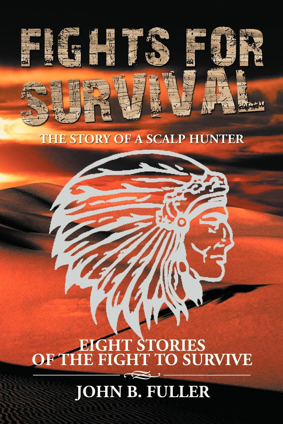 John B. Fuller Fights for Survival. The Story of a Scalp Hunter a m hunter archibald macbride hunter exploring the new testament