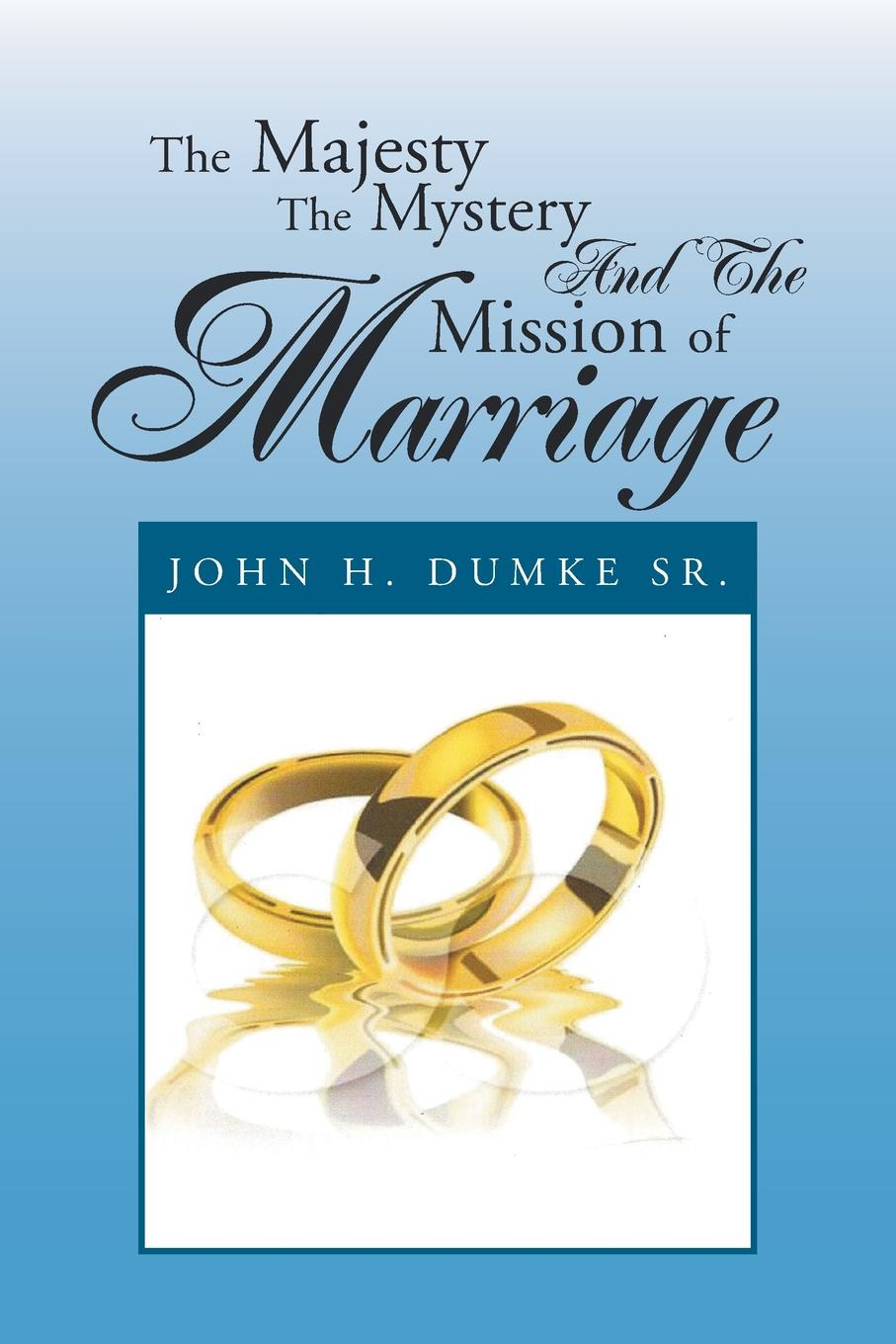 John H. Dumke Sr The Majesty the Mystery and the Mission of Marriage the mission gold the videos