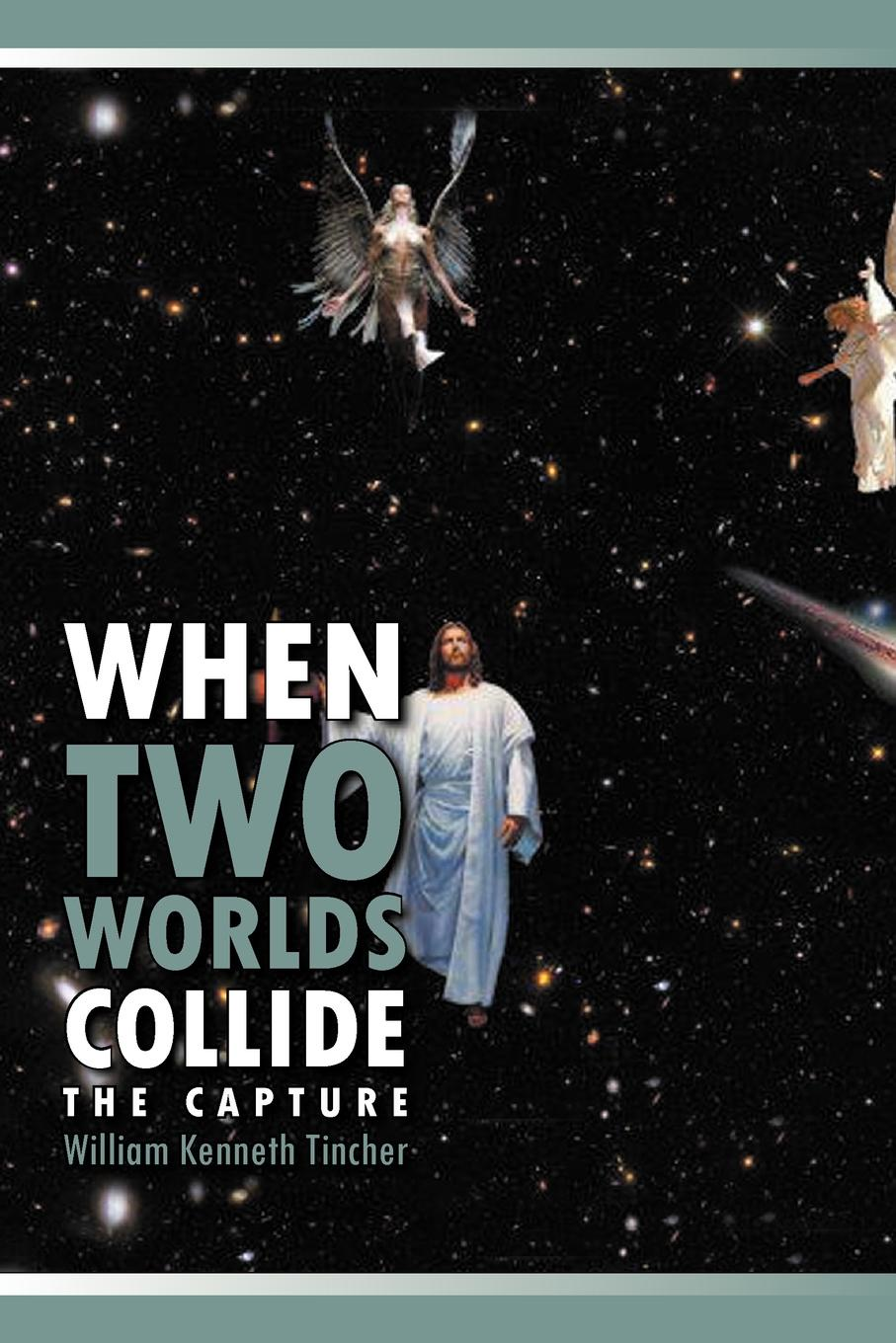 William Kenneth Tincher When Two Worlds Collide. The Capture