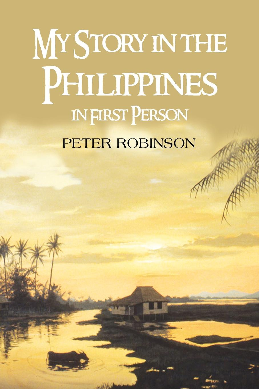 Peter Robinson My Story in the Philippines in First Person
