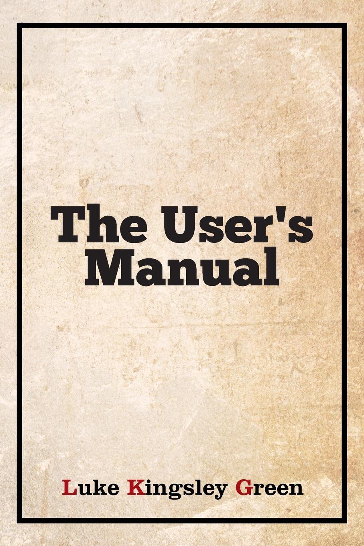 Luke Kingsley Green The User's Manual видеорегистратор user manual инструкция на русском