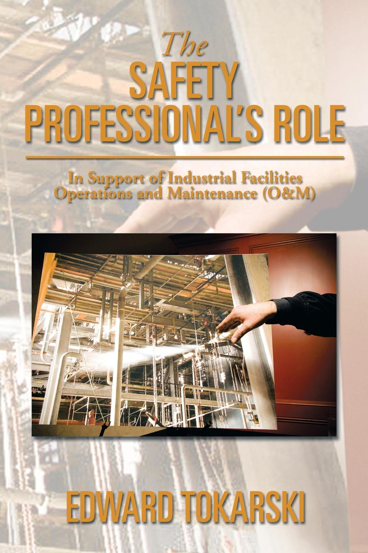 цены на Edward Tokarski The Safety Professional's Role. In Support of Industrial Facilities Operations and Maintenance (O&m)  в интернет-магазинах