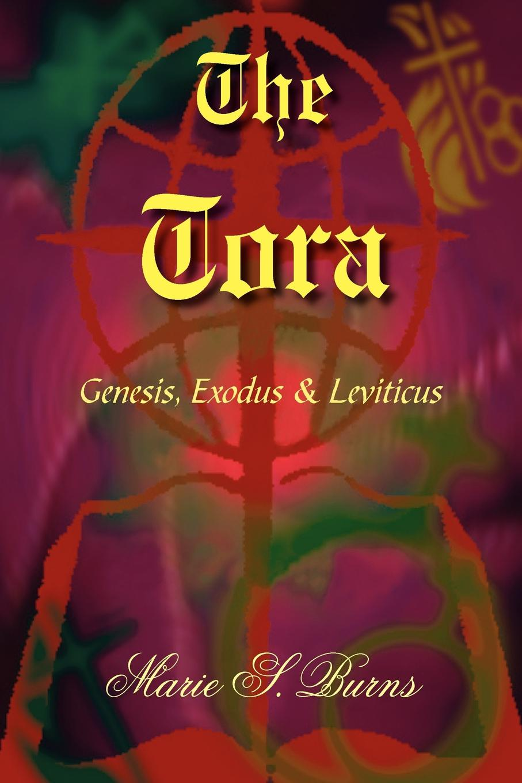 Marie S. Burns The Tora. Genesis, Exodus & Leviticus marie s burns the big gap volume i