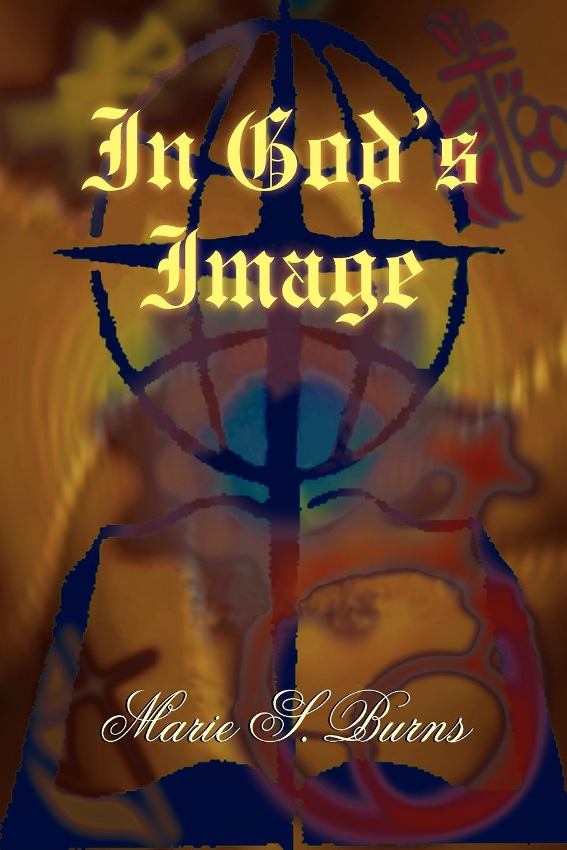 Marie S. Burns In God's Image marie s burns the big gap volume i