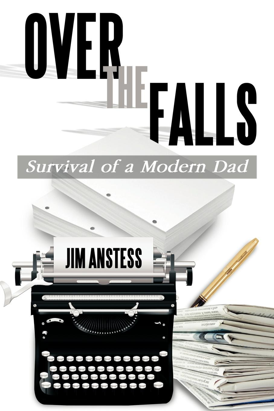 Jim Anstess Over the Falls. Survival of a Modern Dad jim cullen a short history of the modern media