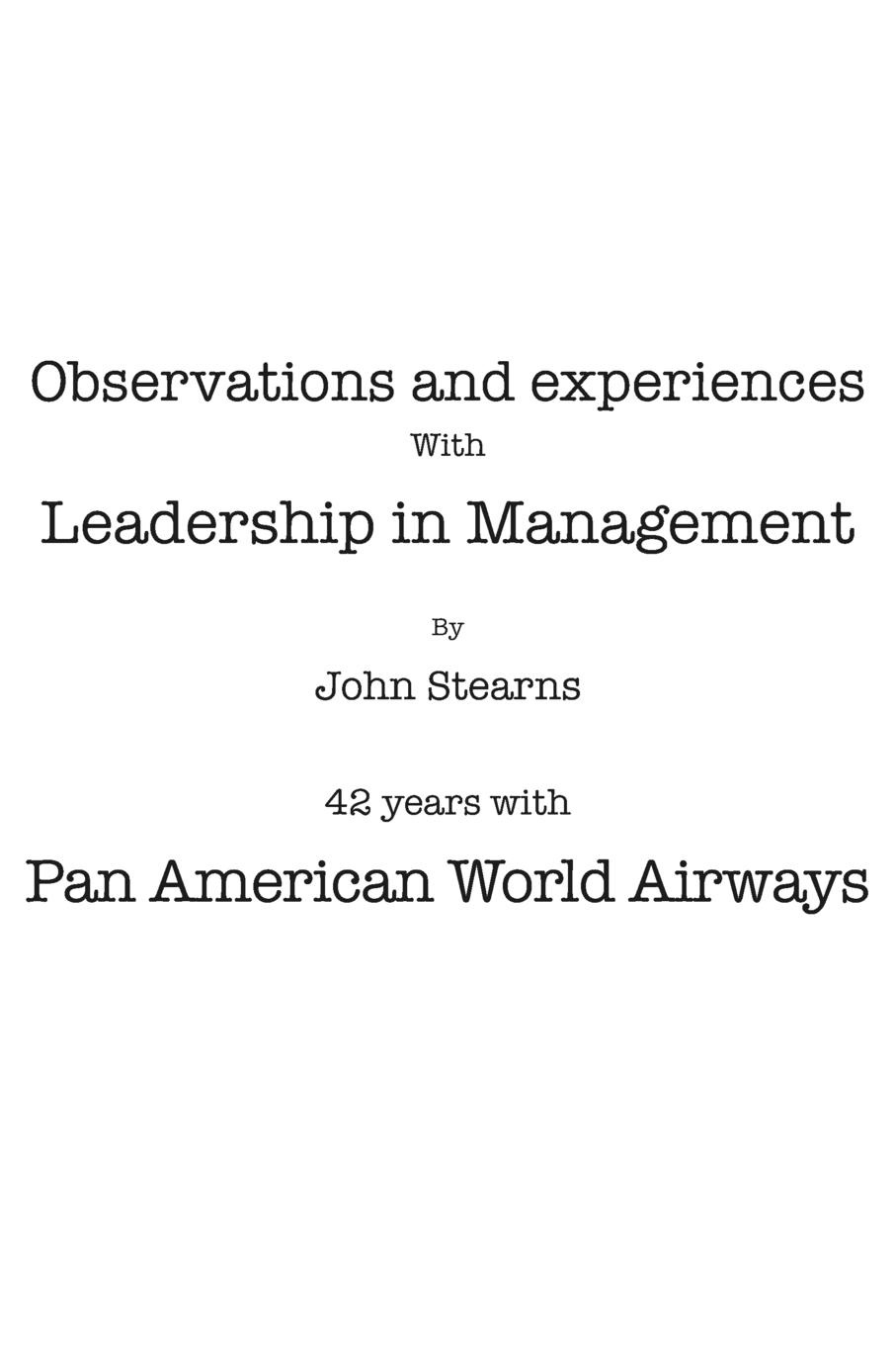 John Stearns Observations and Experiences with Leadership in Management. 42 Years with Pan American World Airways цена и фото