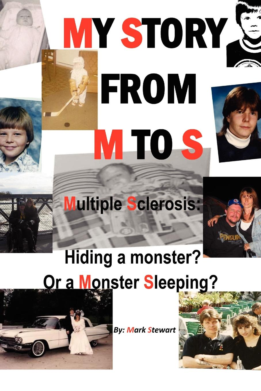 Mark Stewart My Story from M to S. Multiple Sclerosis: Hiding a Monster? or a Monster Sleeping? a monster calls