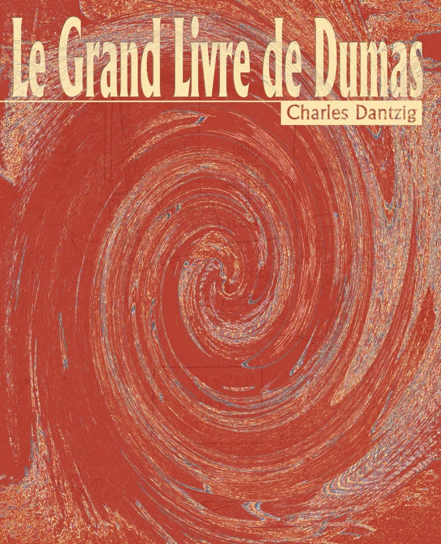 Charles Dantzig Le Grand Livre de Dumas le grand oeuvres de le grand comedien du roi volume 4 french edition