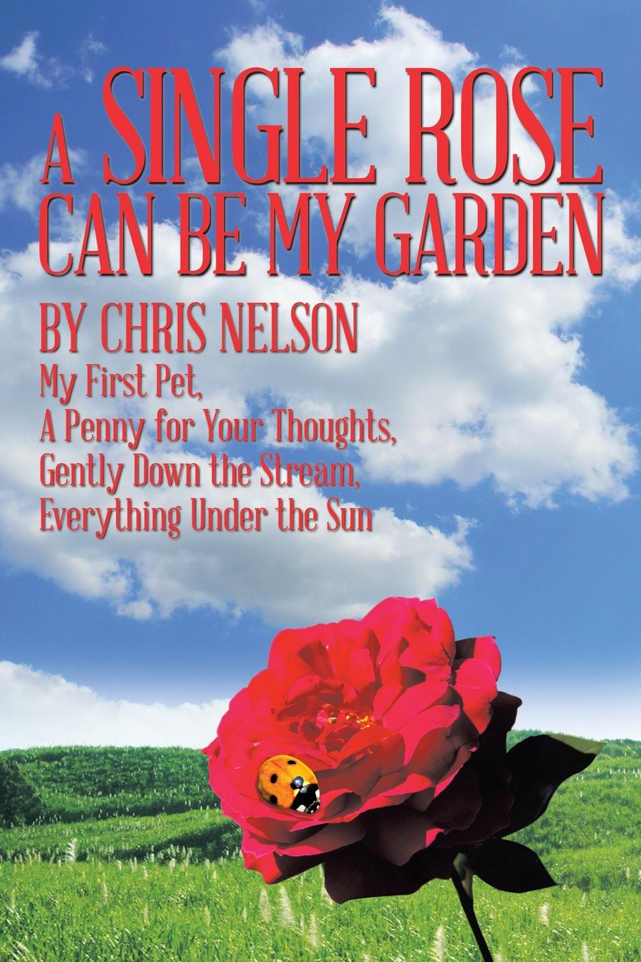Chris Nelson A Single Rose Can Be My Garden. My First Pet, a Penny for Your Thoughts, Gently Down the Stream, Everything Under the Sun secrets under the sun