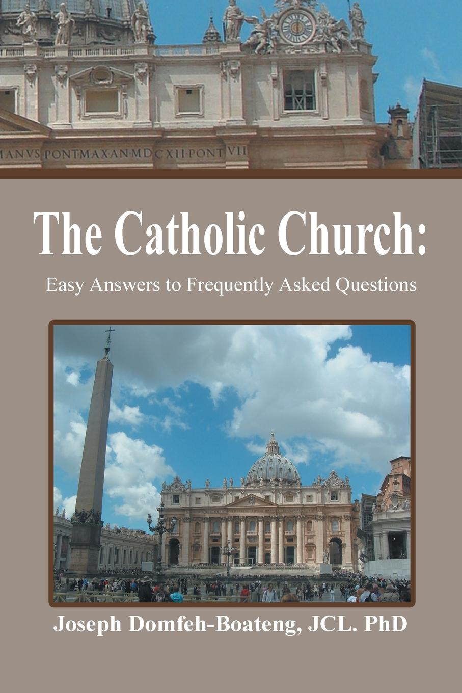 Jcl Phd Joseph Domfeh-Boateng The Catholic Church. Easy Answers to Frequently Asked Questions brian kettell frequently asked questions in islamic finance