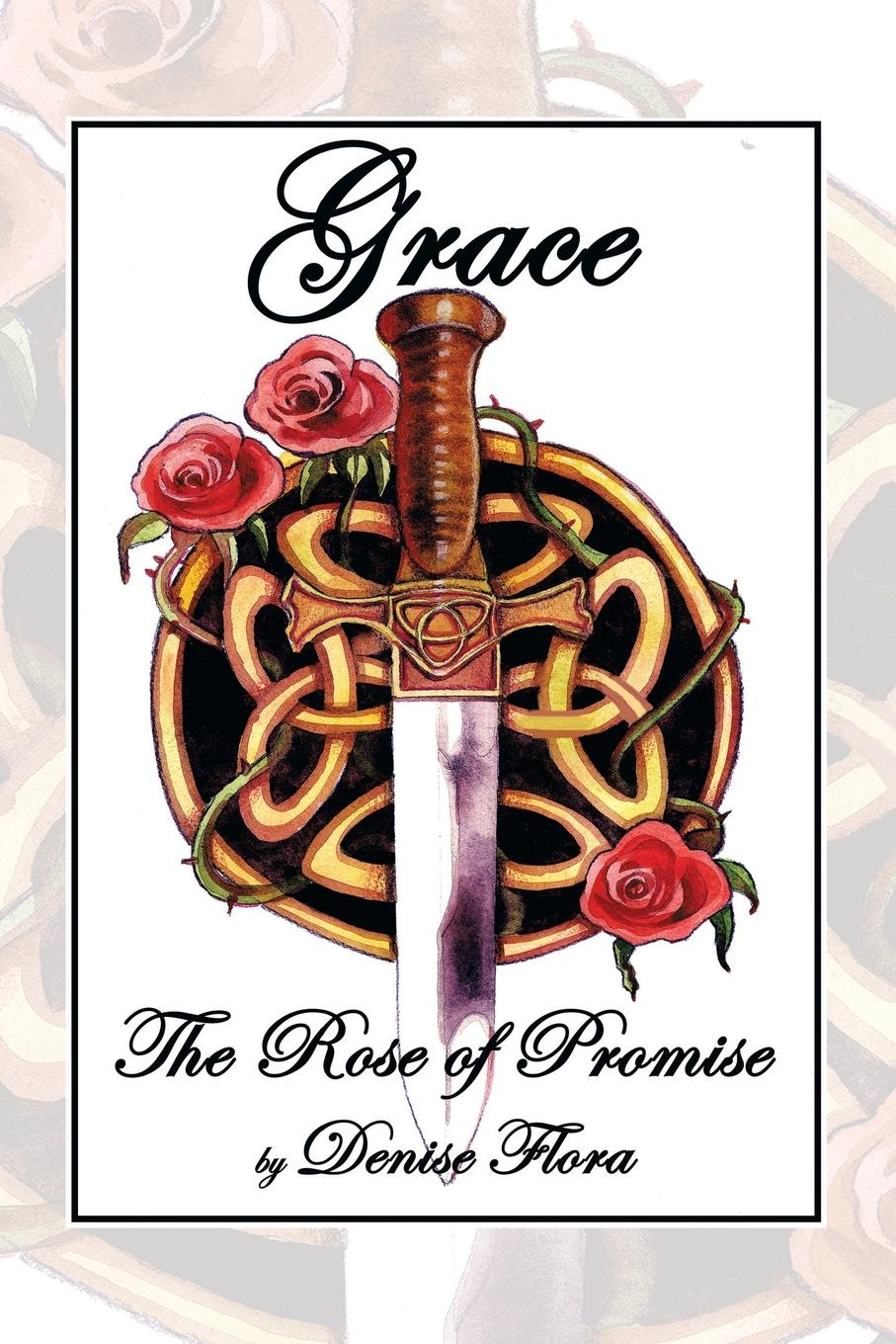 Denise Flora Grace. The Rose of Promise erin kaye the promise of happiness