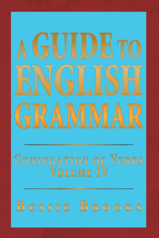 лучшая цена Bessie Brooks A Guide to English Grammar. Conjugation of Verbs Volume IV