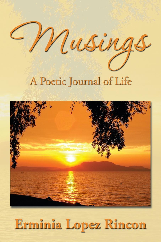 Erminia Lopez Rincon Musings. A Poetic Journal of Life недорго, оригинальная цена