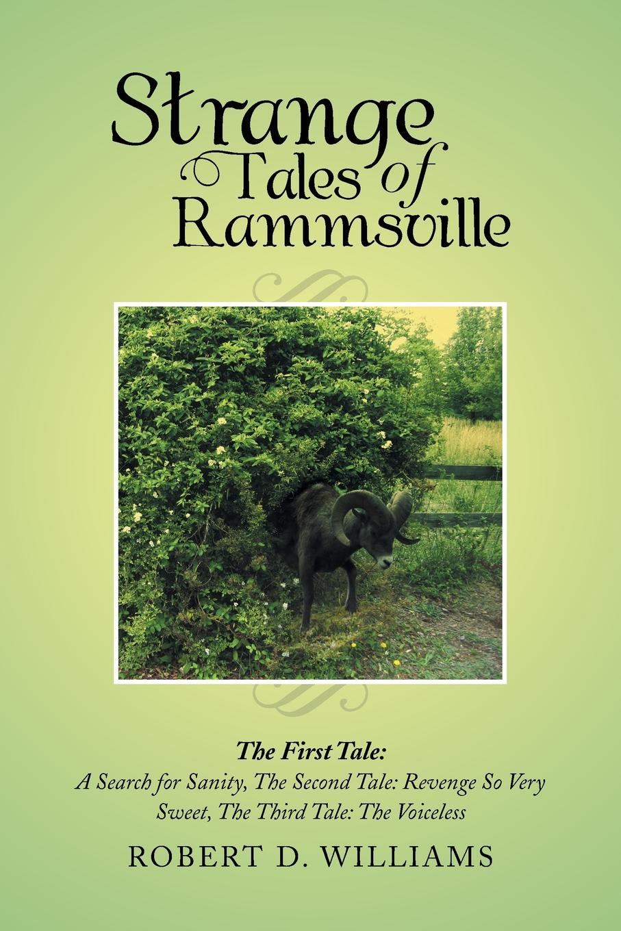 Robert D. Williams Strange Tales of Rammsville. The First Tale: A Search for Sanity, the Second Tale: Revenge So Very Sweet, the Third Tale: The Voiceless kitten tale a