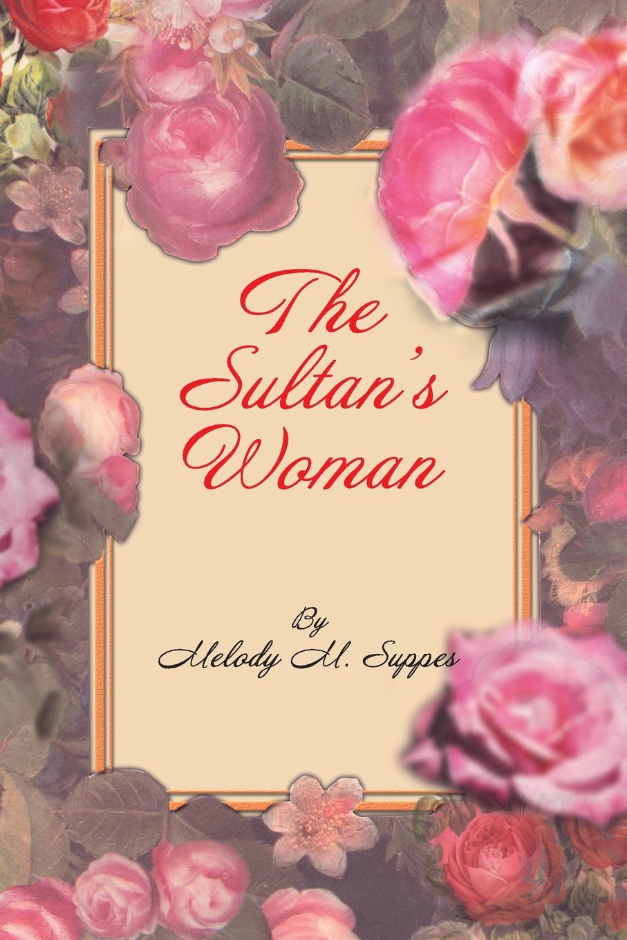Melody M. Suppes The Sultan's Woman. A Novella abby green the sultan s choice