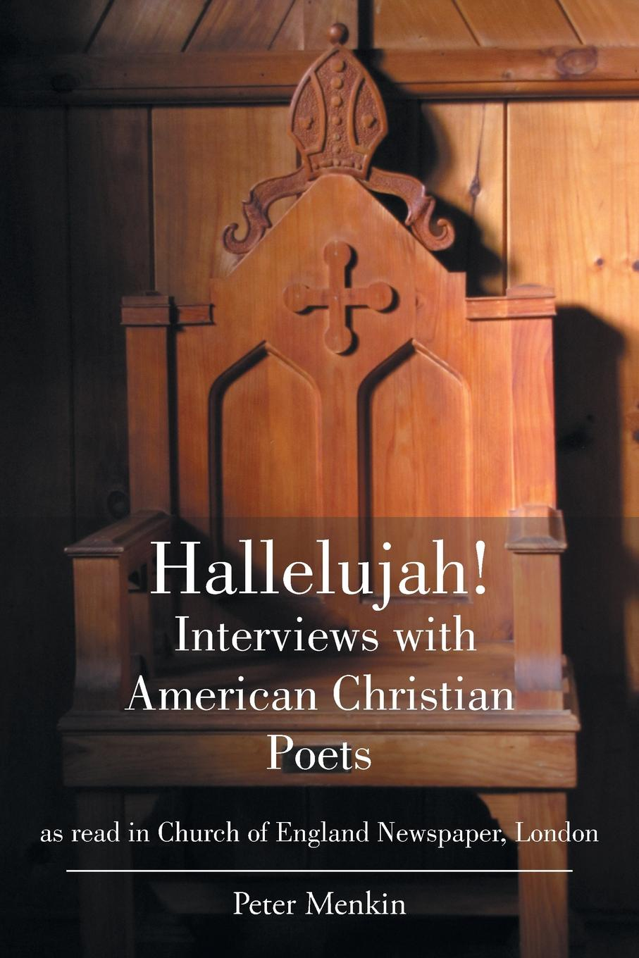 Peter Menkin Obl Cam OSB Hallelujah! Interviews with American Christian Poets as read in Church of England Newspaper, London. London
