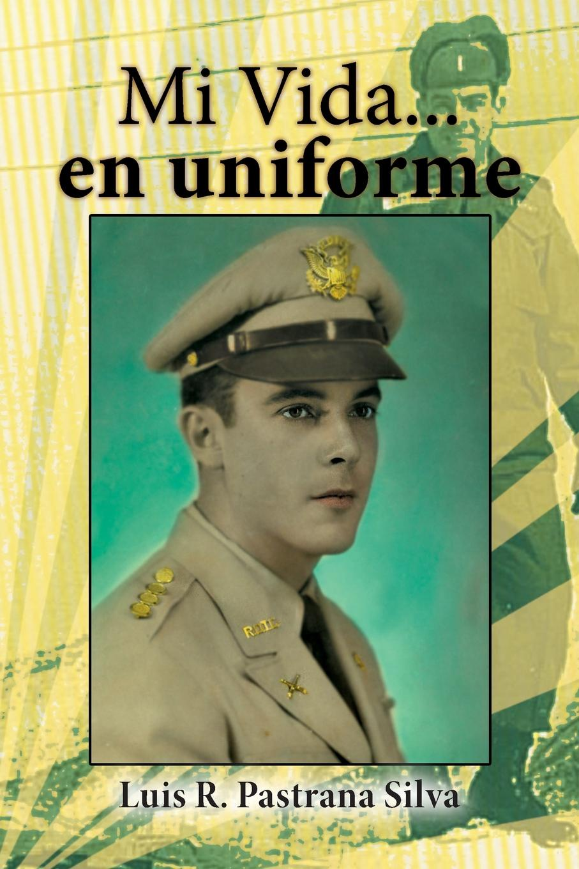 Luis R. Pastrana Silva Mi Vida...en uniforme media vida