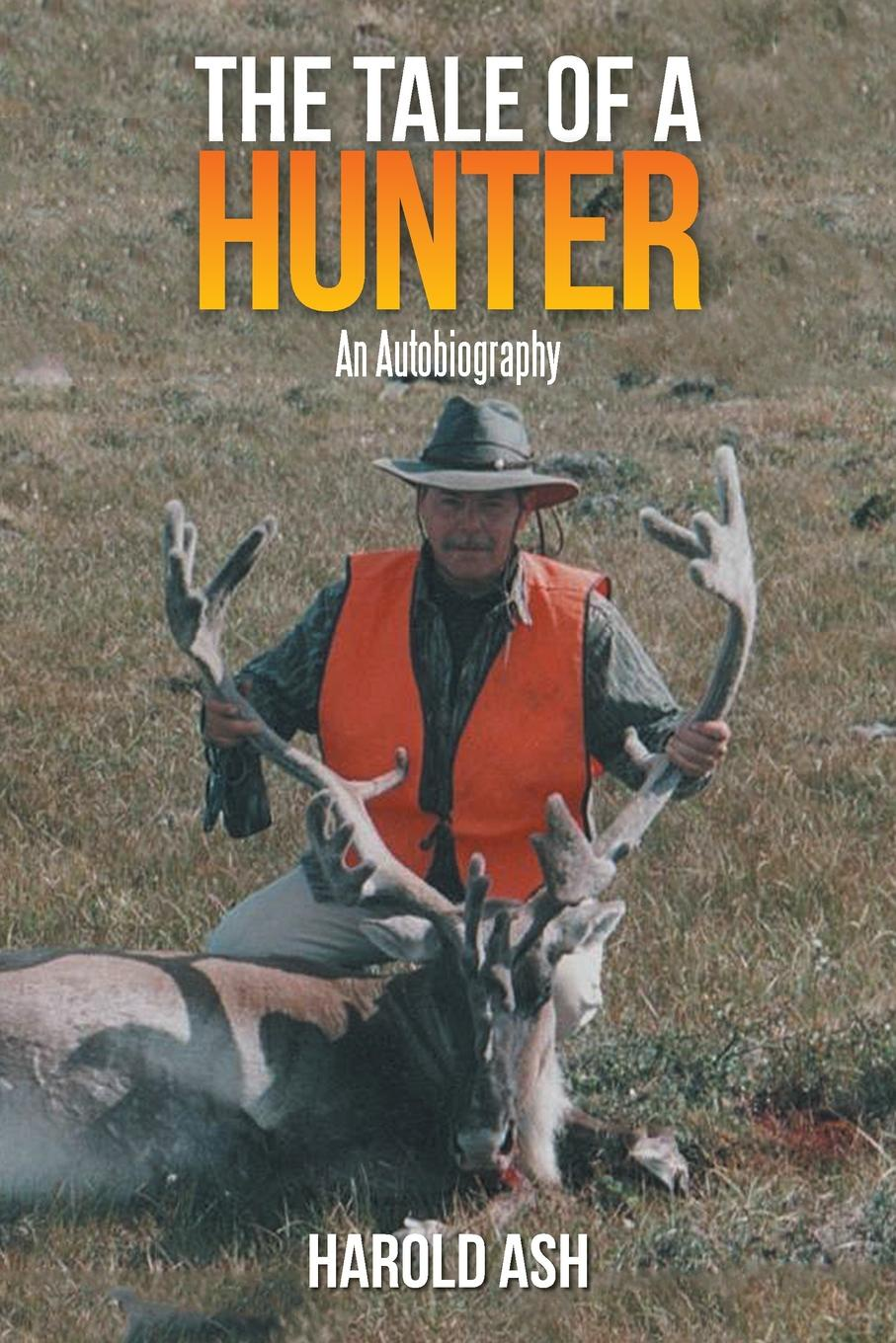 Harold Ash The Tale of a Hunter. An Autobiography a m hunter archibald macbride hunter exploring the new testament