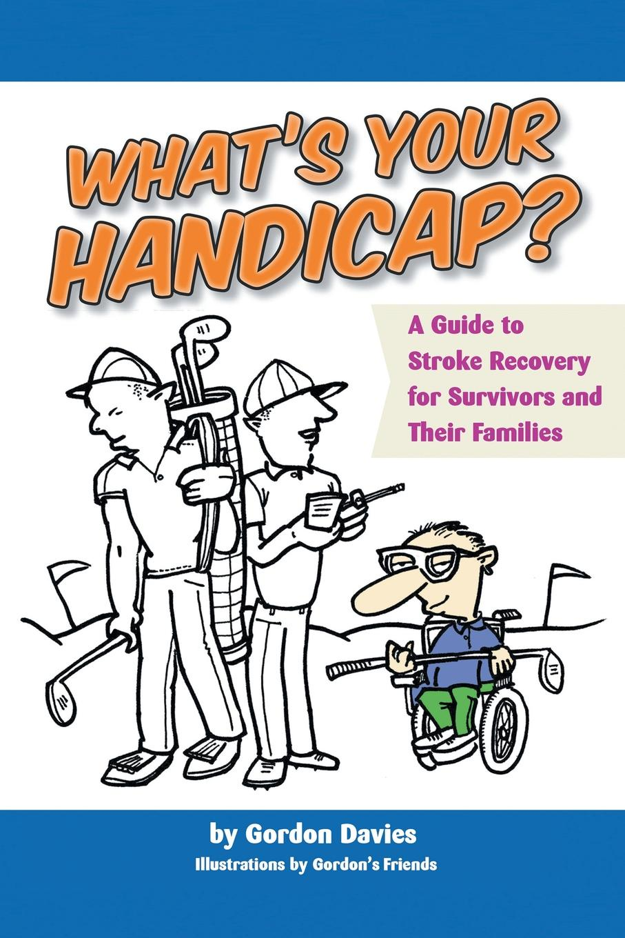 Gordon Davies What's Your Handicap?. A Guide to Stroke Recovery for Survivors and Their Families gait and balance performance in stroke survivors
