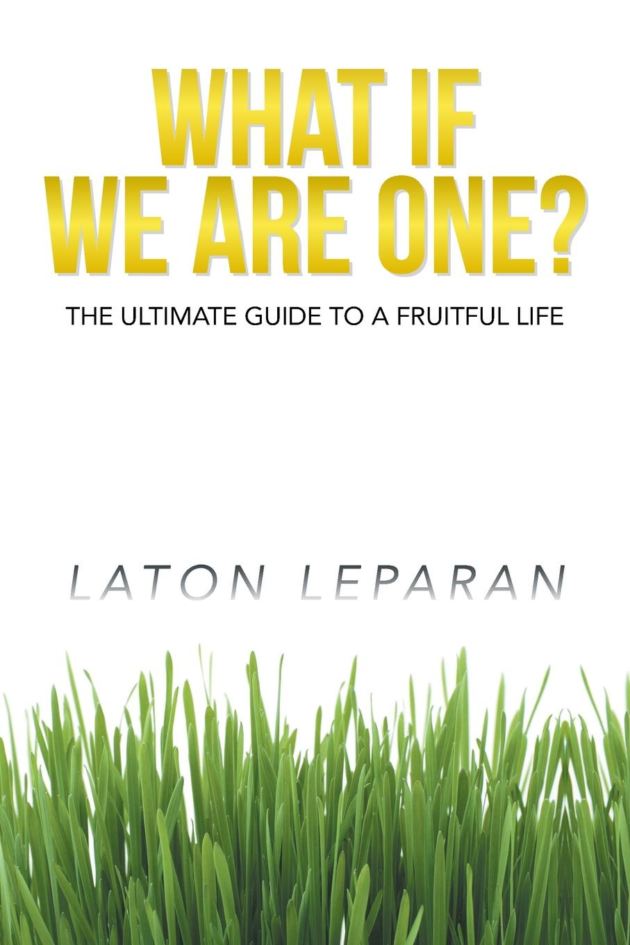 лучшая цена Laton Leparan What If We Are One?. The Ultimate Guide to a Fruitful Life