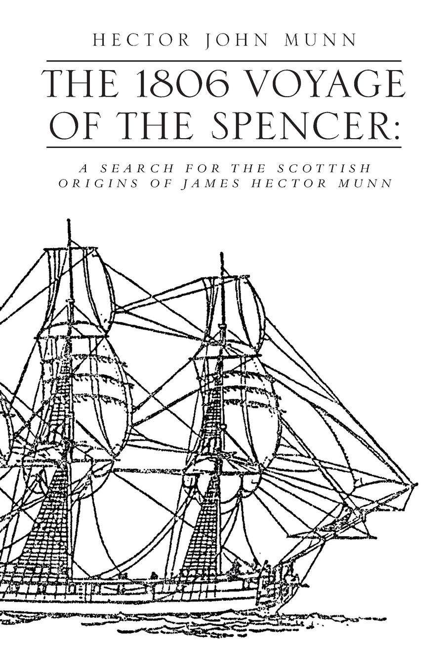 Hector John Munn, Hector John Munn The 1806 Voyage of the Spencer. A Search for the Scottish Origins of James Hector Munn dowden john bp of edinburgh the annotated scottish communion office