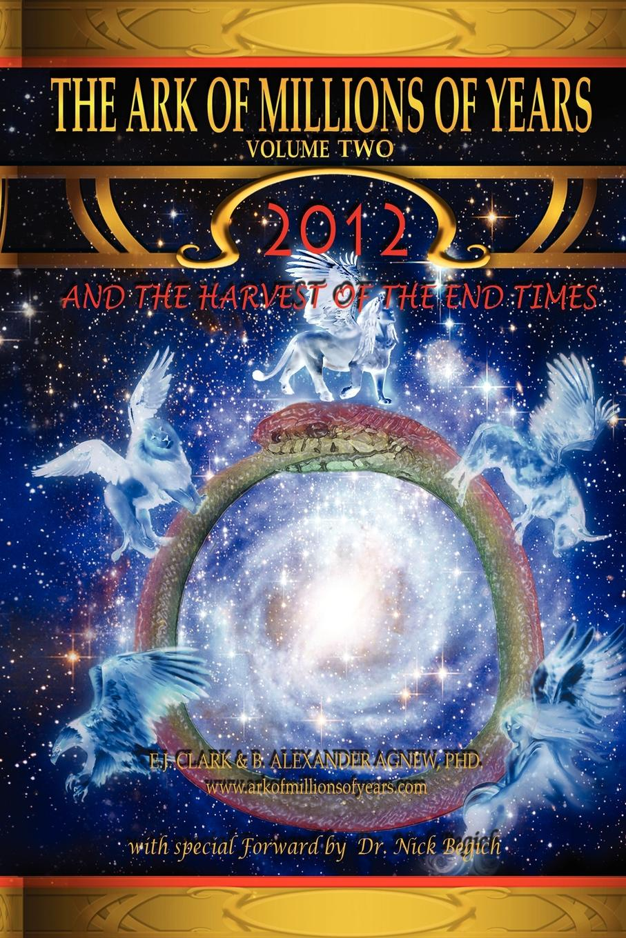 E. J. Clark, Alexander Ph. Agnew The Ark of Millions of Years Volume Two. 2012 and the Harvest of the End Times graham stewart the history of the times the murdoch years
