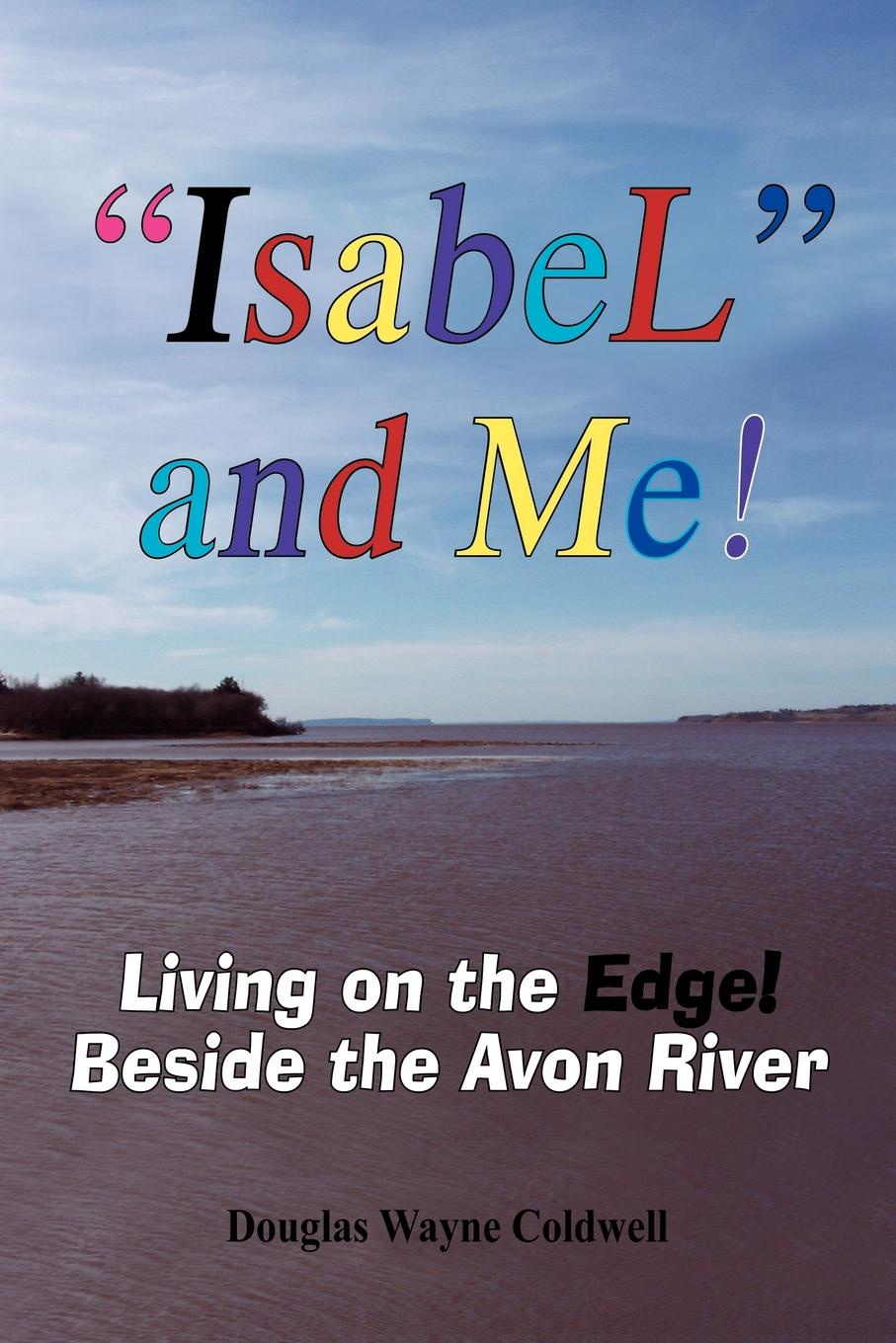 Douglas Wayne Coldwell Isabel and Me!. Living on the Edge! Beside the Avon River недорого