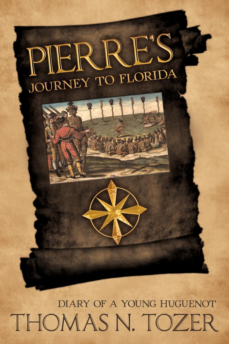 Thomas N. Tozer Pierre's Journey to Florida. Diary of a Young Huguenot in the Sixteenth Century scott earle thomas jordan s diary