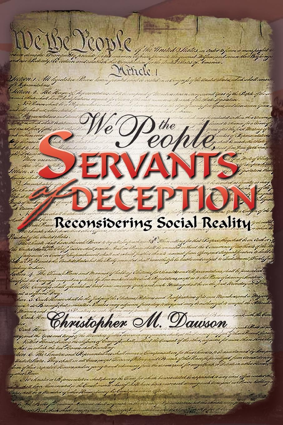 Christopher M. Dawson We the People, Servants of Deception. Reconsidering Social Reality we the people