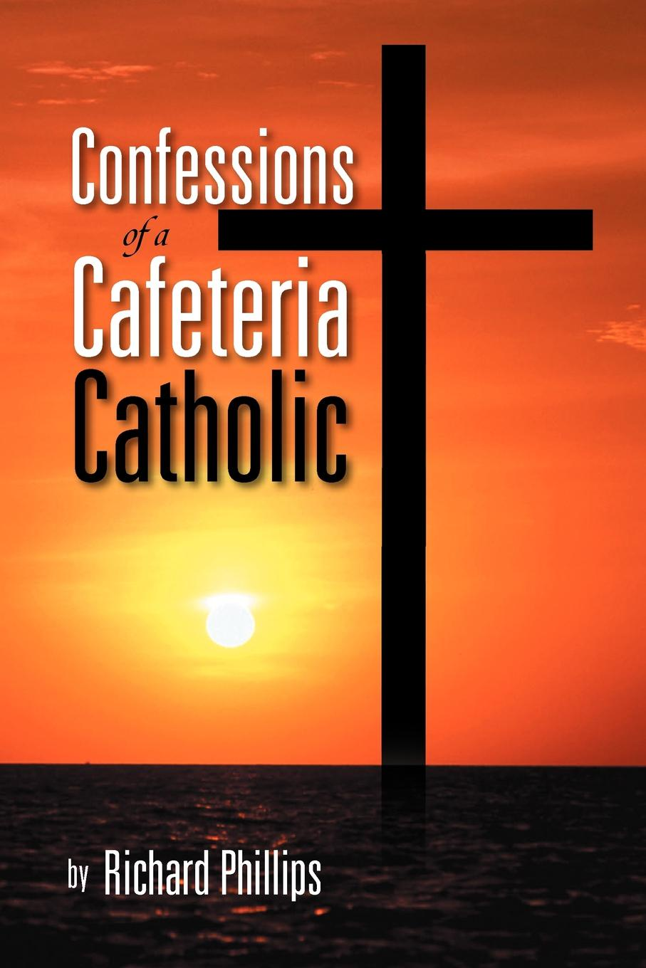 Richard Phillips Confessions of a Cafeteria Catholic l g whitney confessions of a vampire